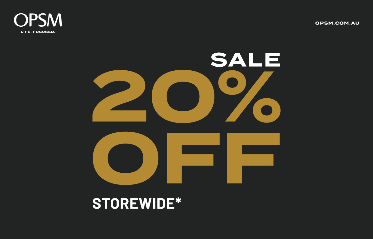 Hurry into OPSM for 20% off storewide*. Don't miss out, offer ends Monday 30th November!