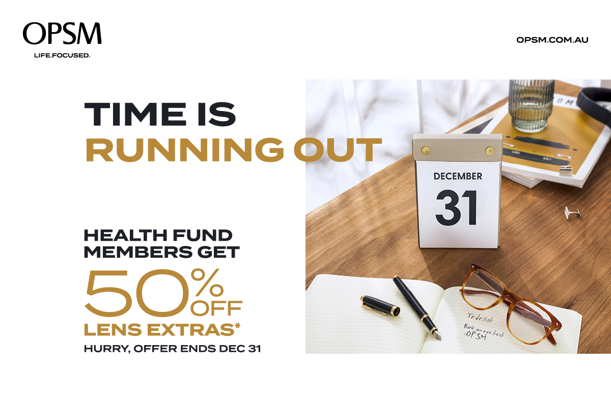 At OPSM, health fund members get 50% off lens extras when purchased with a frame and lenses. Hurry, offer ends December 31st.